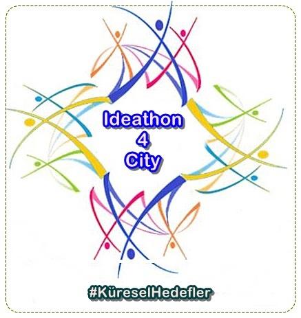 """"""" Ideathon 4 City """"  Kent İçin Sürdürülebilir Kalkınma Yaklaşımı"""