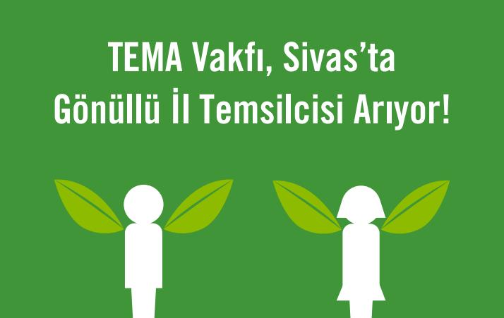 TEMA Vakfı Sivas'ta Gönüllü İl Temsilcisi Arıyor!