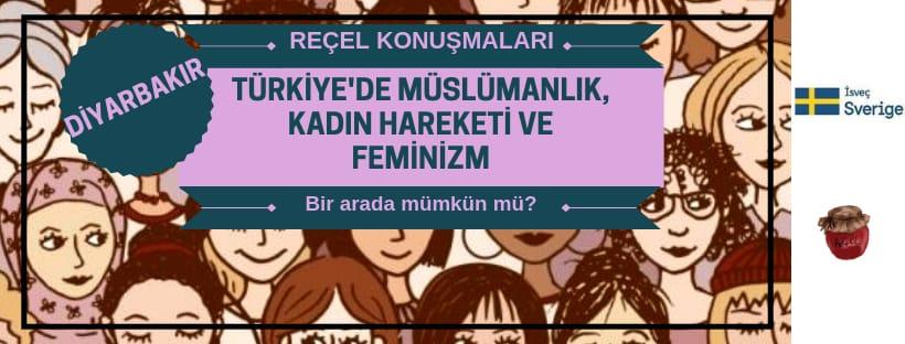 Reçel'den Diyarbakır Buluşması: Türkiye'de Müslümanlık, Kadın Hareketi Ve Feminizm Bir Arada Mümkün Mü?