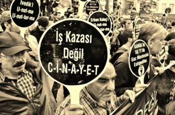 """""""Türkiye'de İşçinin Yaşam Hakkı Yok"""""""