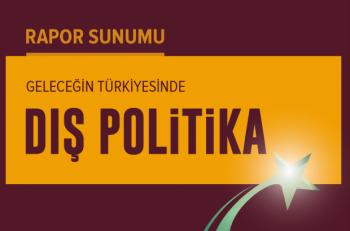 Geleceğin Türkiyesinde Dış Politika Raporu Açıklanıyor