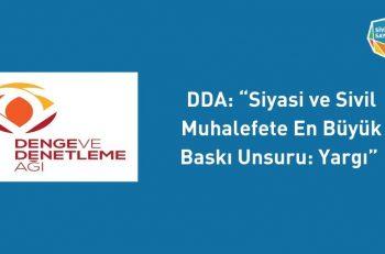 """DDA: """"Siyasi ve Sivil Muhalefete En Büyük Baskı Unsuru: Yargı"""""""