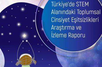 Türkiye'de STEM Alanındaki Toplumsal Cinsiyet Eşitsizlikleri Araştırma ve İzleme Raporu Yayınlandı