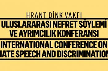 Hrant Dink Vakfı, Uluslararası Nefret Söylemi ve Ayrımcılık Konferansı Düzenliyor