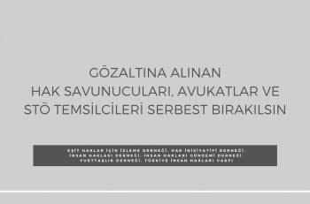 """Hak Örgütlerinden """"Gözaltına Alınan Hak Savunucuları Serbest Bırakılsın"""" Çağrısı"""