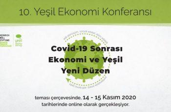 10. Yeşil Ekonomi Konferansı: Covid-19 Sonrası Ekonomi ve Yeşil Yeni Düzen