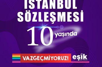 """EŞİK'ten """"İstanbul Sözleşmesi 10. Yılı Açıklaması: """"Vazgeçmiyoruz"""""""
